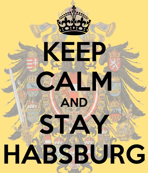 KEEP CALM AND STAY HABSBURG
