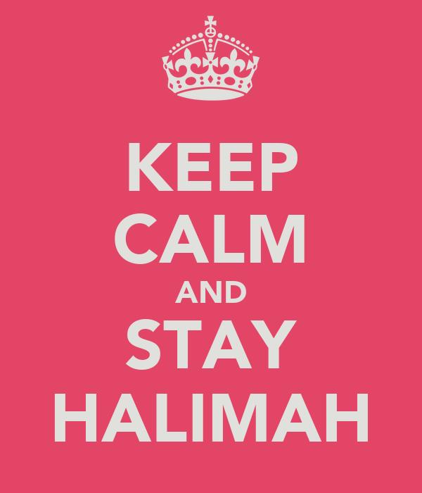 KEEP CALM AND STAY HALIMAH