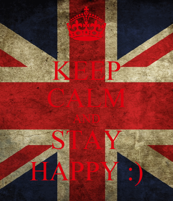 KEEP CALM AND STAY HAPPY :)