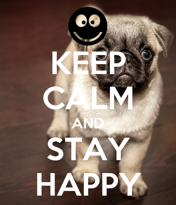 KEEP CALM AND STAY HAPPY