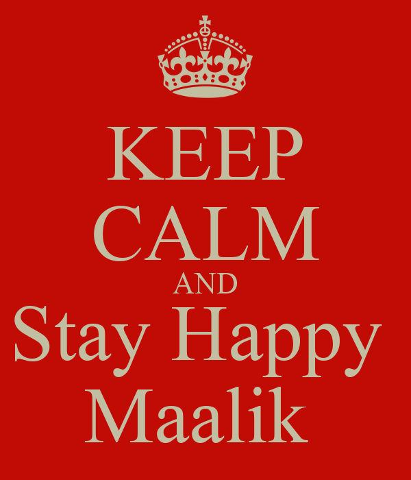 KEEP CALM AND Stay Happy  Maalik