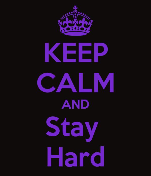 KEEP CALM AND Stay  Hard
