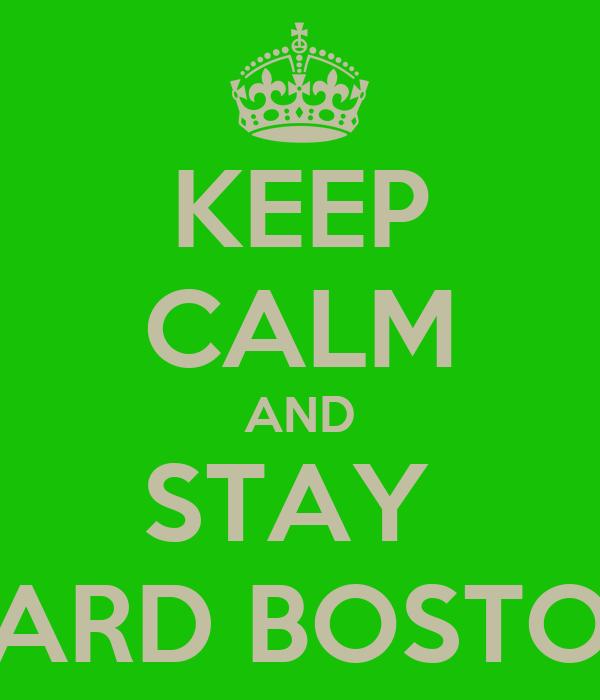 KEEP CALM AND STAY  HARD BOSTON