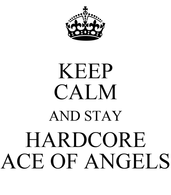 KEEP CALM AND STAY HARDCORE ACE OF ANGELS