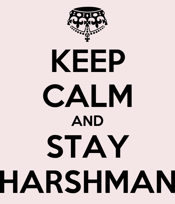 KEEP CALM AND STAY HARSHMAN