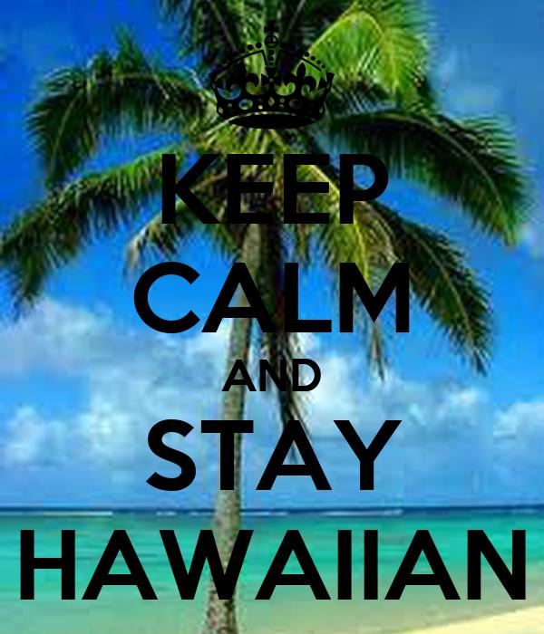 KEEP CALM AND STAY HAWAIIAN