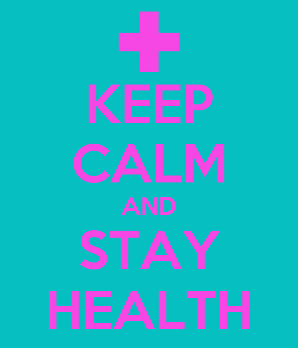 KEEP CALM AND STAY HEALTH