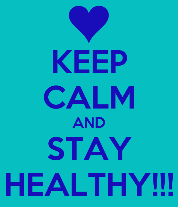 KEEP CALM AND STAY HEALTHY!!!