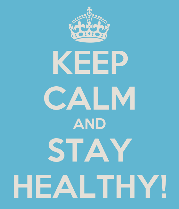 KEEP CALM AND STAY HEALTHY!