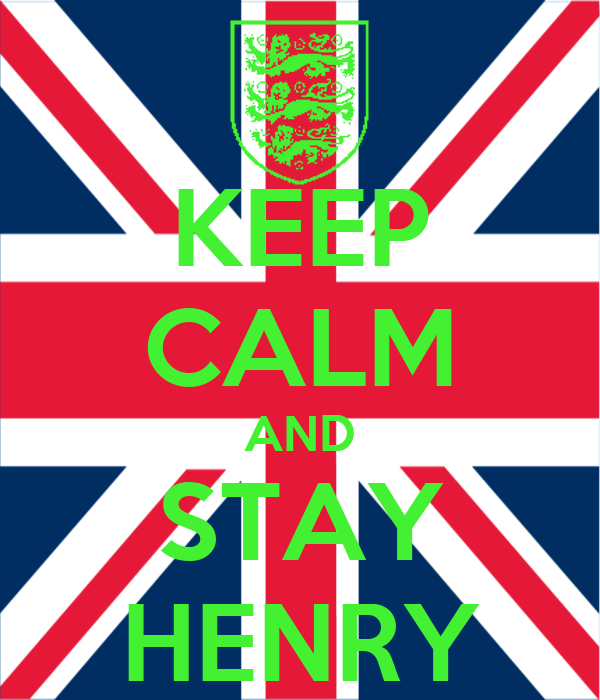 KEEP CALM AND STAY HENRY