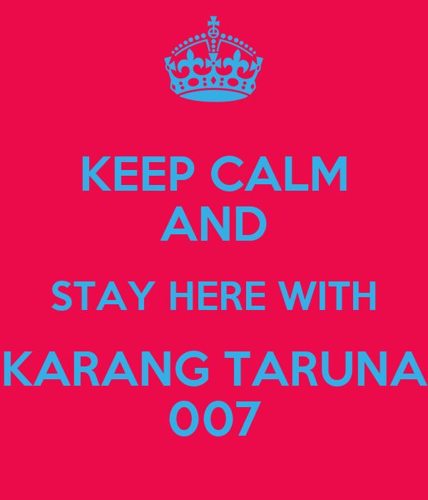 KEEP CALM AND STAY HERE WITH KARANG TARUNA 007
