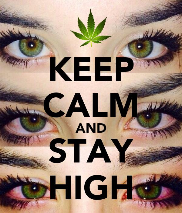 KEEP CALM AND STAY HIGH