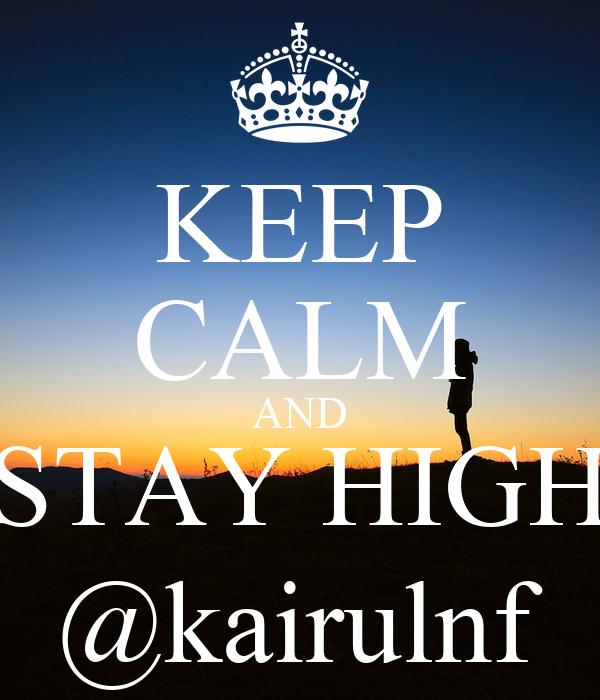 KEEP CALM AND STAY HIGH @kairulnf