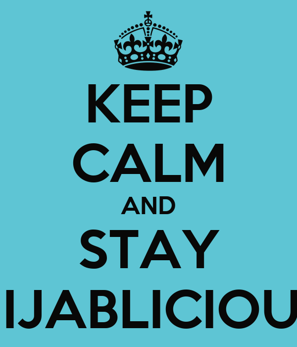KEEP CALM AND STAY HIJABLICIOUS