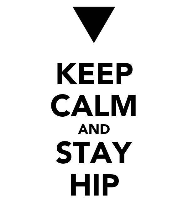 KEEP CALM AND STAY HIP