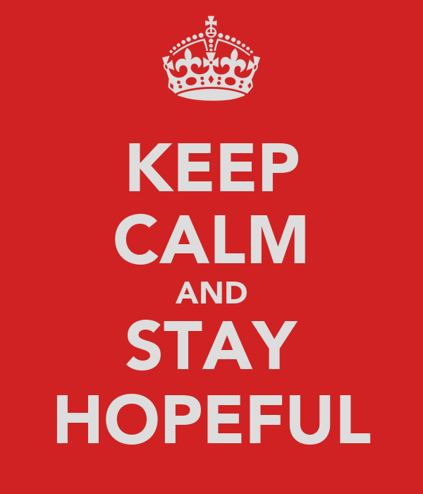 KEEP CALM AND STAY HOPEFUL