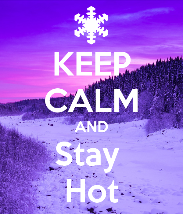 KEEP CALM AND Stay  Hot