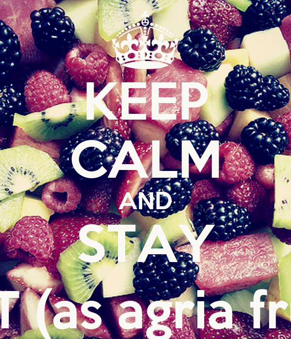 KEEP CALM AND STAY HOT (as agria fruta)