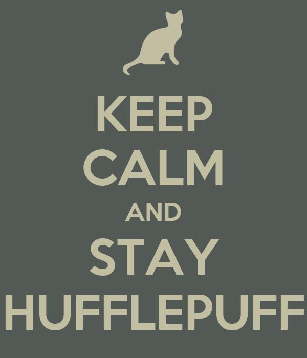 KEEP CALM AND STAY HUFFLEPUFF