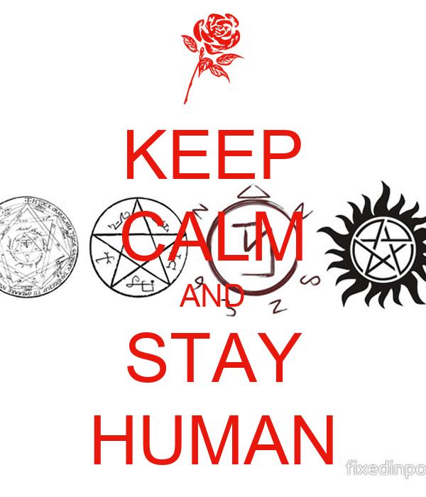 KEEP CALM AND STAY HUMAN