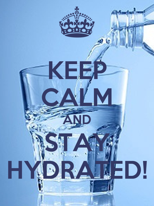 KEEP CALM AND STAY HYDRATED!