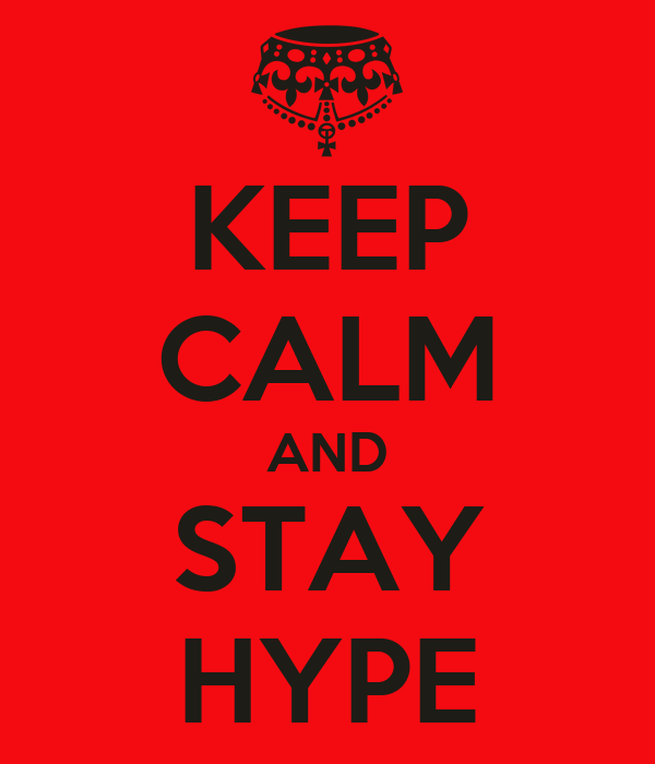 KEEP CALM AND STAY HYPE
