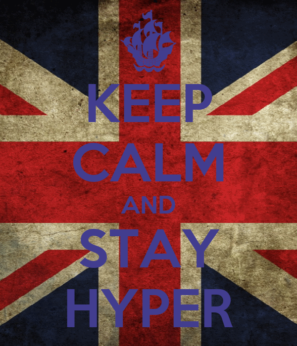 KEEP CALM AND STAY HYPER