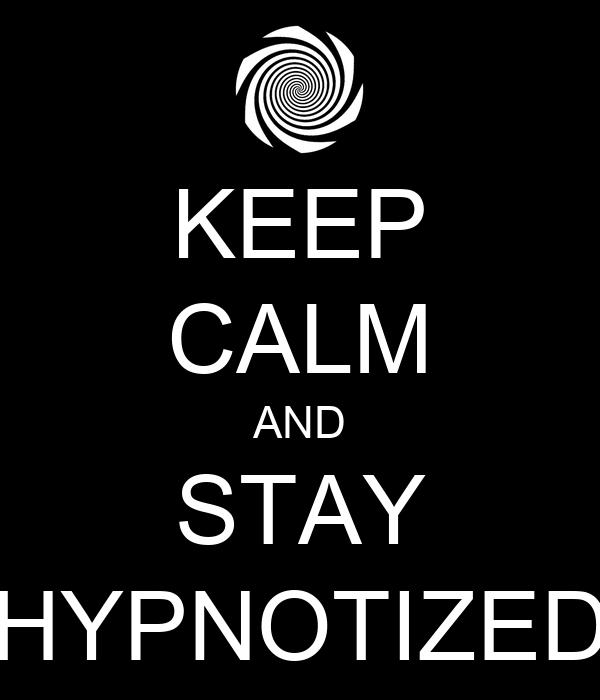 KEEP CALM AND STAY HYPNOTIZED