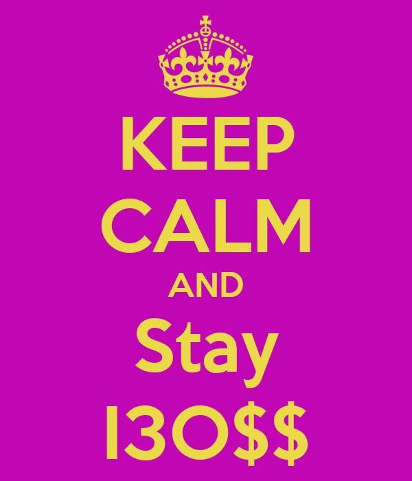 KEEP CALM AND Stay I3O$$