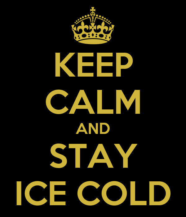 KEEP CALM AND STAY ICE COLD