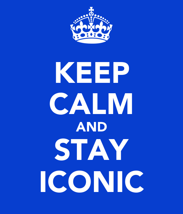 KEEP CALM AND STAY ICONIC
