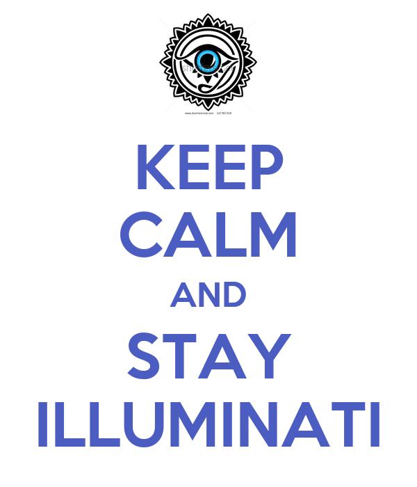 KEEP CALM AND STAY ILLUMINATI