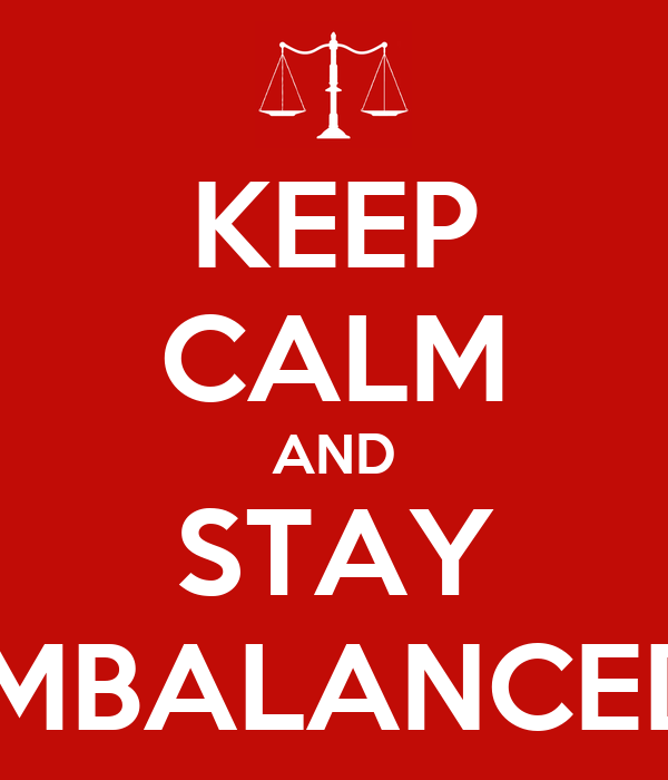 KEEP CALM AND STAY IMBALANCED