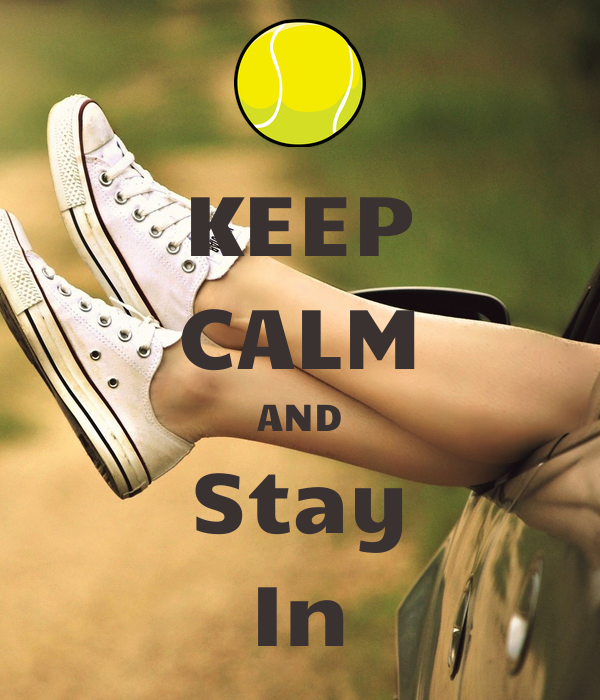 KEEP CALM AND Stay In