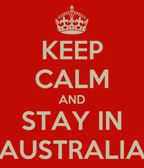 KEEP CALM AND STAY IN AUSTRALIA