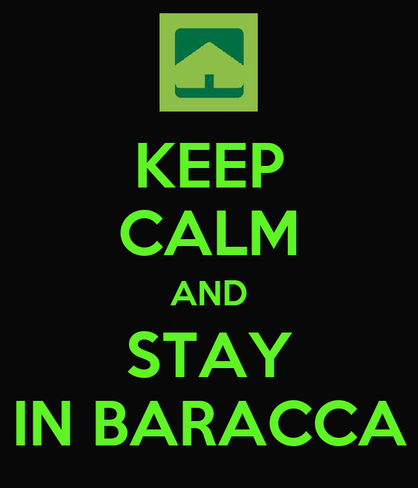 KEEP CALM AND STAY IN BARACCA