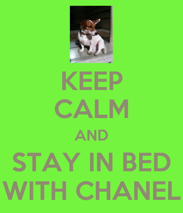 KEEP CALM AND STAY IN BED WITH CHANEL