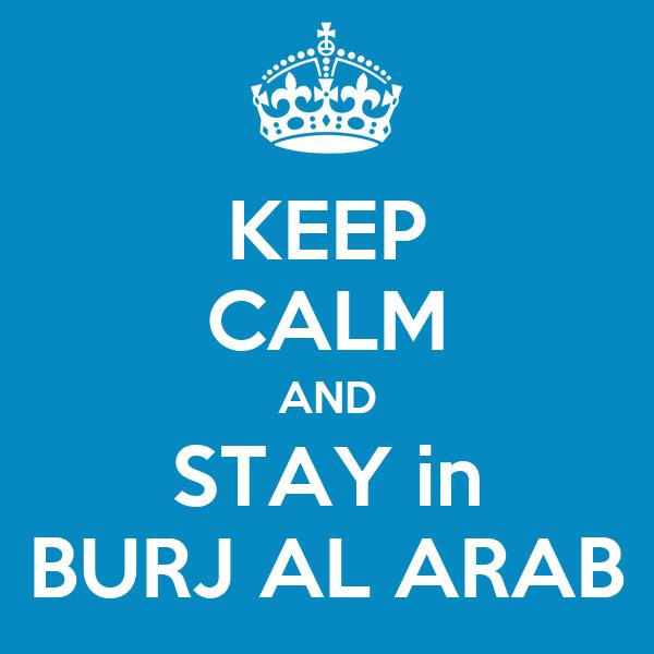 KEEP CALM AND STAY in BURJ AL ARAB