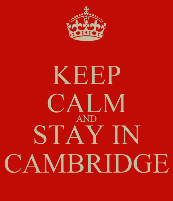 KEEP CALM AND STAY IN CAMBRIDGE