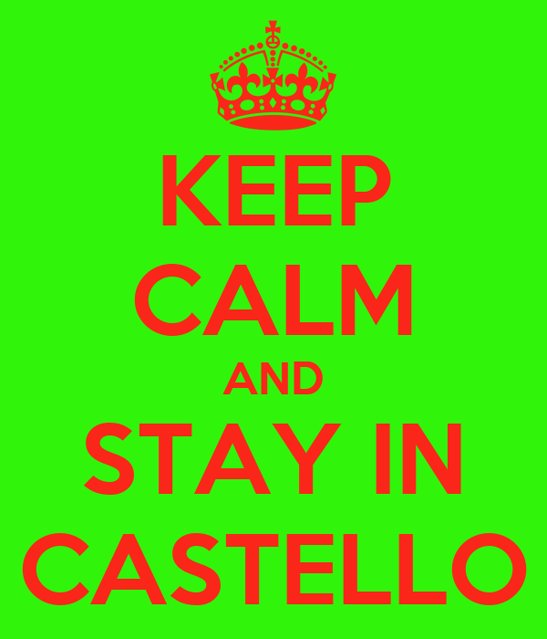 KEEP CALM AND STAY IN CASTELLO