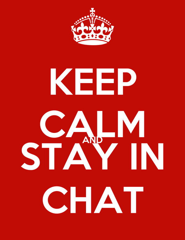 KEEP CALM AND STAY IN CHAT