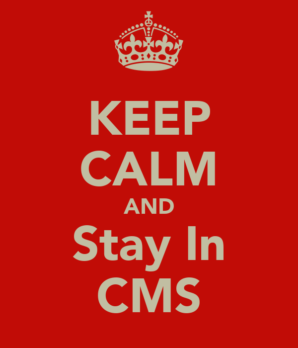 KEEP CALM AND Stay In CMS