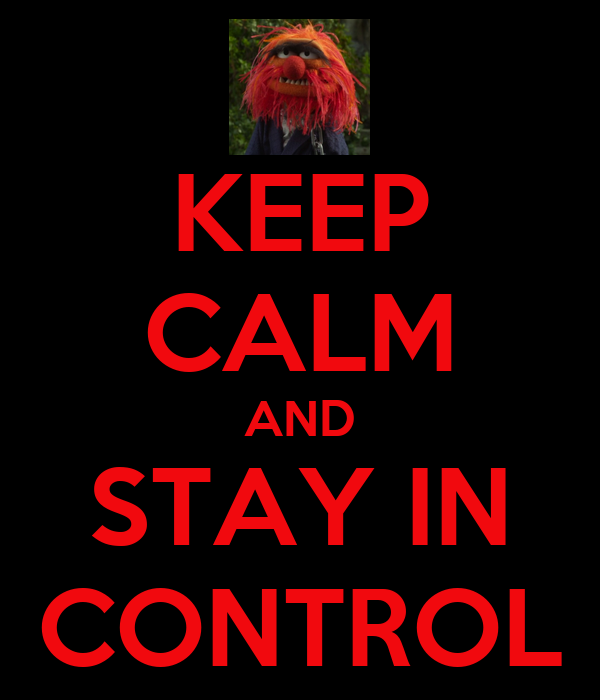 KEEP CALM AND STAY IN CONTROL