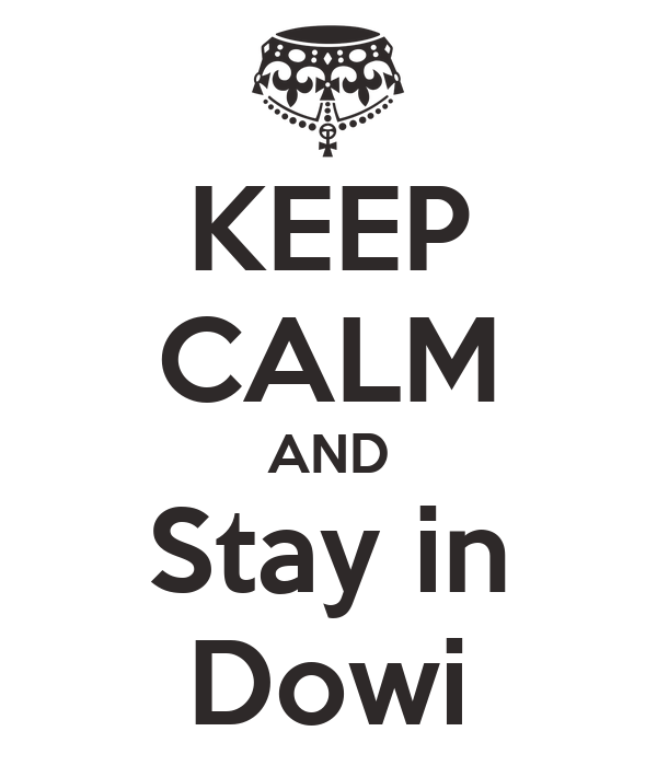 KEEP CALM AND Stay in Dowi