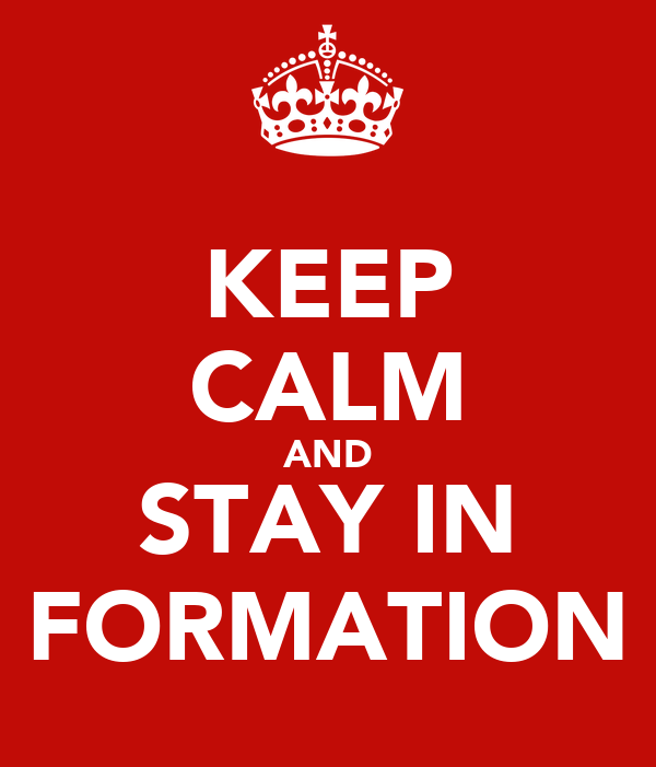 KEEP CALM AND STAY IN FORMATION