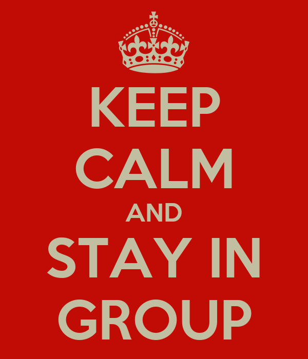 KEEP CALM AND STAY IN GROUP
