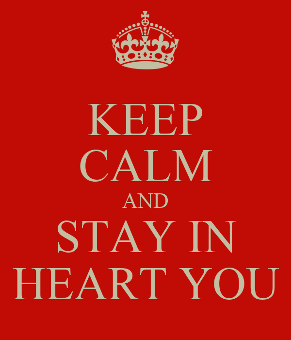 KEEP CALM AND STAY IN HEART YOU