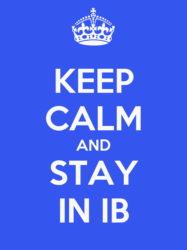 KEEP CALM AND STAY IN IB