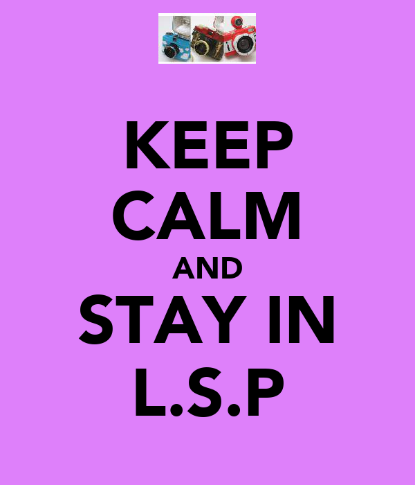 KEEP CALM AND STAY IN L.S.P