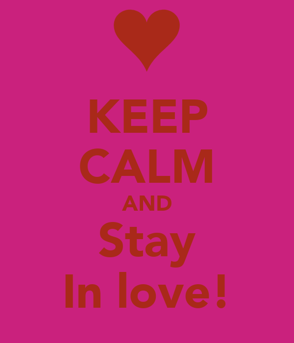 KEEP CALM AND Stay In love!